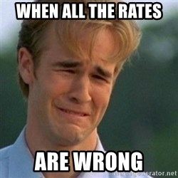 Crying Dawson - when all the rates  ARE WRONG