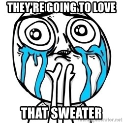 CuteGuy - They're Going to Love  that sweater