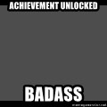 Achievement Unlocked - Achievement unlocked Badass