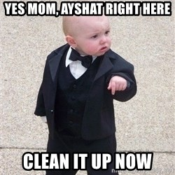 gangster baby - yes mom, ayshat right here clean it up now