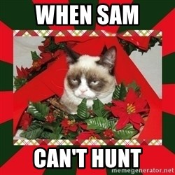 GRUMPY CAT ON CHRISTMAS - When Sam  Can't hunt