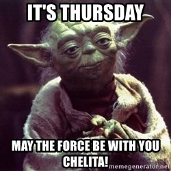 Yoda - It's Thursday May the Force be with you CHELITA!