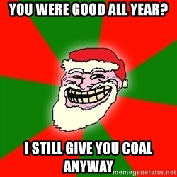 Santa Claus Troll Face - You were good all year? I still give you coal anyway