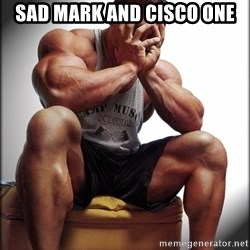 Fit Guy Problems - sad mark and cisco one