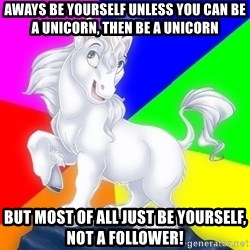 Gayy Unicorn - AWays be yourself unless you can be a unicorn, then be a unicorn  But most of all just be yourself, not a follower!