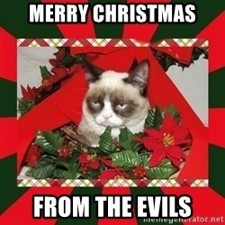 GRUMPY CAT ON CHRISTMAS - Merry Christmas From the evILs
