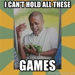 Why can't I hold all these limes - I can't hold all these games