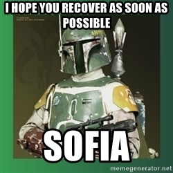 Boba Fett - I hope you recover as soon as possible Sofia