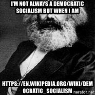 Marx - I'm not always a democratic socialism but when I am https://en.wikipedia.org/wiki/Democratic_socialism