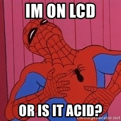 Spidermantripping - im on lcd or is it acid?