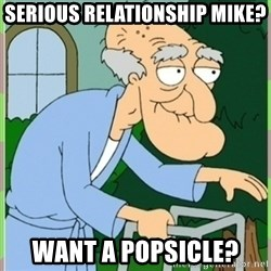 Herbert from family guy - Serious Relationship Mike? Want a Popsicle?
