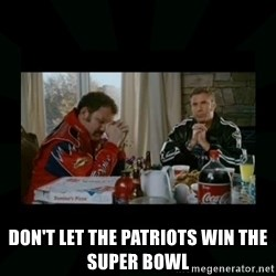 Dear lord baby jesus -  Don't let the patriots win the Super Bowl