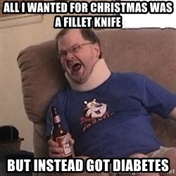 Fuming tourettes guy - All I wanted for christmas was a fillet knife but instead got diabetes