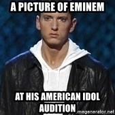 Eminem - A picture of Eminem At his American Idol audition