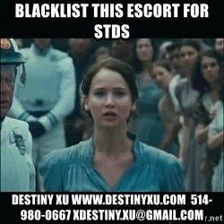I volunteer as tribute Katniss - blacklist this escort for stds destiny xu www.destinyxu.com  514-980-0667 xdestiny.xu@gmail.com