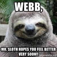 Sexual Sloth - Webb, Mr. Sloth hopes you feel better very soon!!