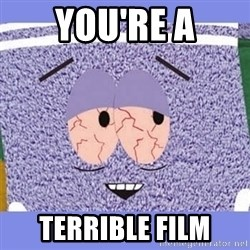 Towelie - YOU'RE A TERRIBLE FILM