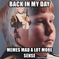 PTSD Clarinet Boy - back in my day memes mad a lot more sense