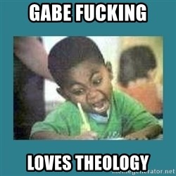 I love coloring kid - GABE FUCKING LOVES THEOLOGY