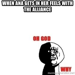 Oh god why - When Ana gets in her feels with the Alliance