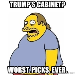Comic Book Guy Worst Ever - Trump's cabinet? Worst. Picks. Ever.