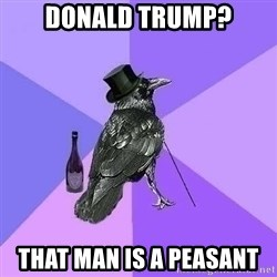 Rich Raven - donald trump? that man is a peasant