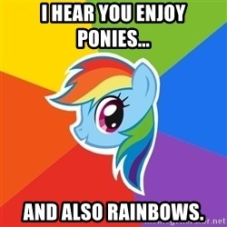 Rainbow Dash - I hear you enjoy ponies... And also rainbows.