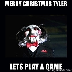 saw jigsaw meme - MERRY CHRISTMAS TYLER LETS PLAY A GAME
