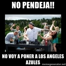 DJ pushes girl in the face - no pendeja!! no voy a poner a los angeles azules