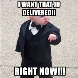 gangster baby - I WANT THAT JD DELIVERED!!  Right now!!!