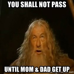 Gandalf You Shall Not Pass - You Shall not pass until mom & dad get up