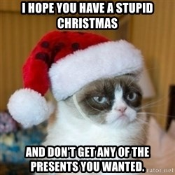 Grumpy Cat Santa Hat - I hope you have a stupid Christmas and don't get any of the presents you wanted.