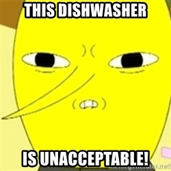 LEMONGRAB - THis dishwasher is unacceptable!