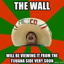 Successful Mexican - the wall will be viewing it from the tijuana side very soon
