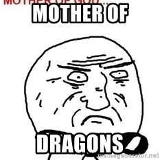 Mother Of God - Mother of Dragons