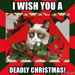 GRUMPY CAT ON CHRISTMAS - i wish you a deadly christmas!