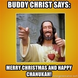 Buddy Christ - Buddy Christ says: Merry Christmas and Happy Chanukah!