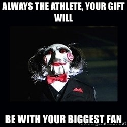 saw jigsaw meme - Always the athlete, your gift will be with your biggest fan