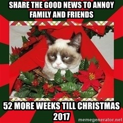 GRUMPY CAT ON CHRISTMAS - Share the good news to annoy family and friends 52 more weeks till christmas 2017