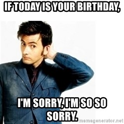 Doctor Who - if today is your birthday, I'm sorry, I'm so so sorry.