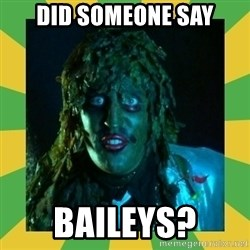 Old Greg - Did Someone say Baileys?