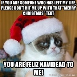 """Grumpy Cat Santa Hat - If you are someone who has left my life, Please don't hit me up with that """"Merry Christmas"""" text You are Feliz Navidead to me!"""