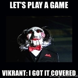 saw jigsaw meme - Let's play a game Vikrant: I got it covered
