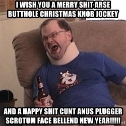 Fuming tourettes guy - I wish you a merry shit arse butthole christmas knob jockey and a happy shit cunt anus plugger scrotum face bellend New year!!!!!