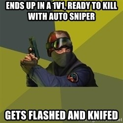 Counter Strike - ends up in a 1v1, ready to kill with auto sniper gets flashed and knifed