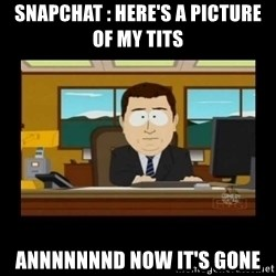 poof it's gone guy - Snapchat : here's a picture of my tits Annnnnnnd now it's gone