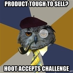 Art Professor Owl - product tough to sell? hoot accepts challenge