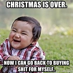 Evil Asian Baby - Christmas is over.  Now I can go back to buying shit for myself..