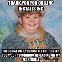 welcome to the internet i'll be your guide - thank you for calling installs inc i'm gonna help you install the router today...or tomorrow, depending on my tech skills