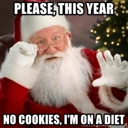 Santa claus - PLEASE, THIS YEAR NO COOKIES, I'M ON A DIET